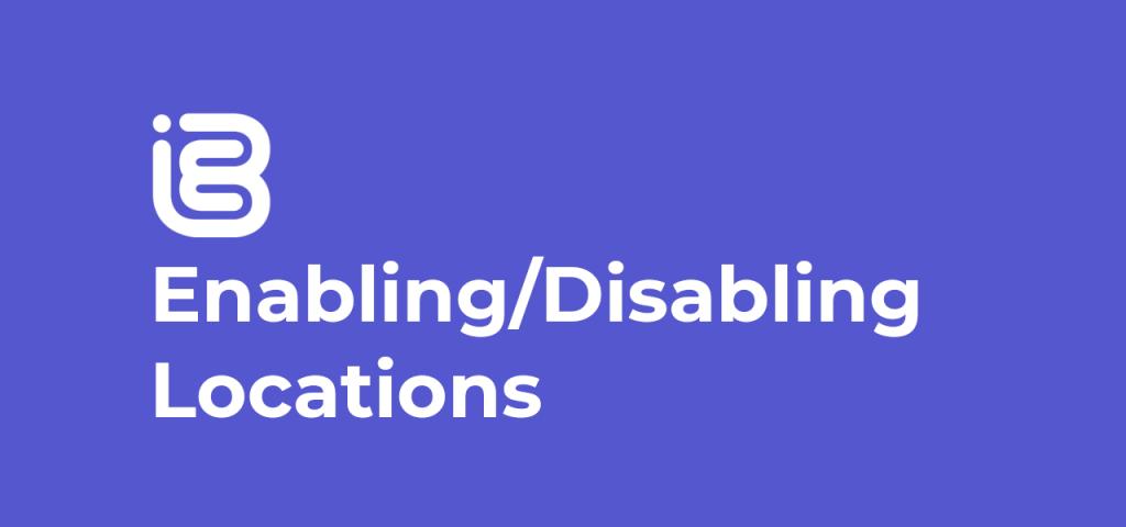 Enabling & Disabling Locations
